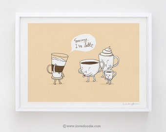 Sorry, I'm Latte - art print