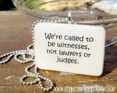 We are called to be witnesses, not judges and lawyers  Game Tile Pendant
