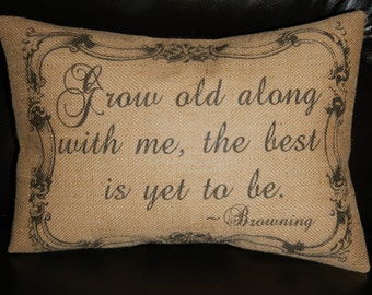 Wedding Burlap Pillow, Grow Old With Me Browning Quote, bridal, anniversary, INSERT INCLUDED