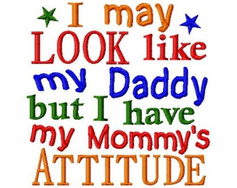I may LOOK like my Daddy but I have my Mommy's Attitude - BOY - Machine Embroidery Design - 8 Sizes