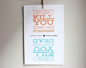 Silkscreen Poster - What Doesn't Kill You Makes You Stronger, What Does Kill You Makes You Dead