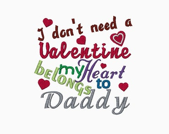 I don't need a Valentine my Heart belongs to Daddy digital embroidery design