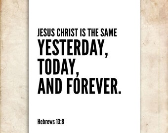 Hebrews 13:8. Jesus Christ. Yesterday.Today.Forever. Printable DIY Christian Poster. Scripture.Bible Verse.