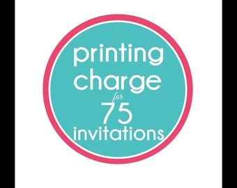 Printing Charge for 75 Invitations - Includes Envelopes - YOUR CHOICE of Invitation