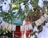 PRAY FOR SNOW burlap banner