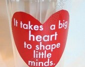"Gift Idea for Teacher / Teacher Aide / Teacher Appreciation / Daycare Provider. ""It Takes A BIG Heart to Shape Little Minds""  Tumbler Cup"