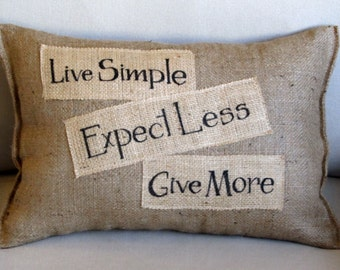 Live Simple-Expect Less-Give More   Natural Burlap with applied wisdom.