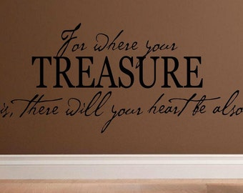 vinyl wall decal quote - For where your treasure is, there will your heart be also