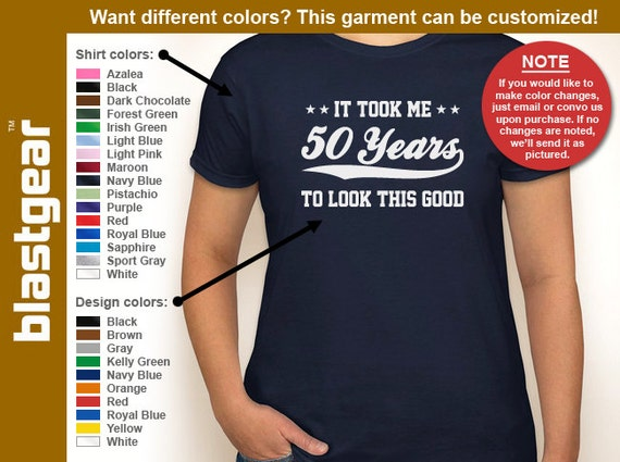 It Took Me 50 Years To Look This Good funny 50th Birthday womens T-shirt — Any color/Any size - Adult S, M, L, XL, 2XL, 3XL
