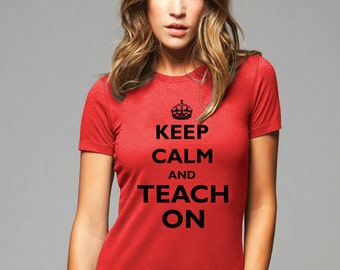 Keep Calm and Teach On T-Shirt - Soft Cotton T Shirts for Women, Men/Unisex, Kids