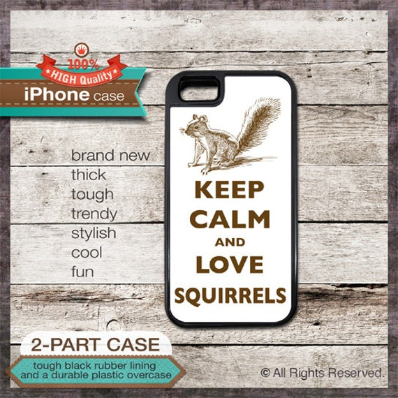 Keep Calm And Love Squirrels - iPhone 6, 6+, 5 5S, 5C, 4 4S, Samsung Galaxy S3, S4