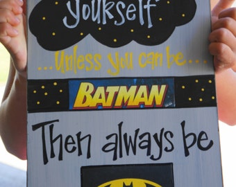 Always be yourself...unless you can be Batman