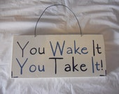 You wake it you take it Sign for Nursery