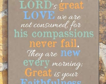 "Lamentations 3:22-23 Sign, Because of the LORD's great love, Great is your faithfulness, Great is thy faithfulness. Scripture Sign 16"" x 19"""