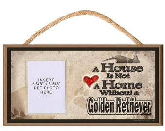 Sign with Clear Insert for Photo of Your Dog - A House is Not a Home Without a Golden Retriever