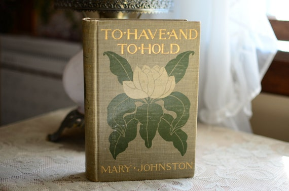 To Have and To Hold by Mary Johnston 1900 Illustrated Vintage Book Colonial Era Romance Adventure