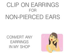 Clip on Earrings for for non pierced ears, Convert from any earrings in my shop