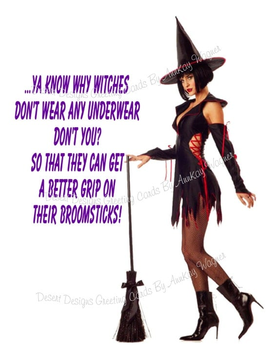 Ya Know Why Witches Don't Wear Any Underwear Don t