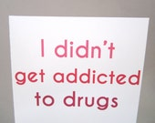 """Mother's Day Card, Card for Mom, Funny Card - """"Didn't Get Addicted"""""""
