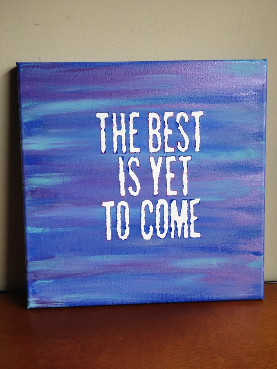 Canvas quote painting the best is yet to come 12x12 for Good quotes to paint on my wall