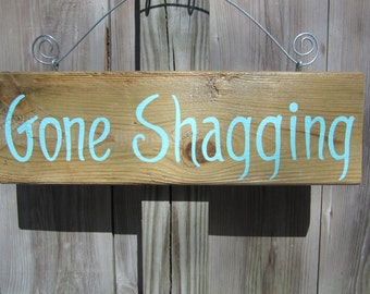 GONE SHAGGING handpainted reclaimed river wood sign