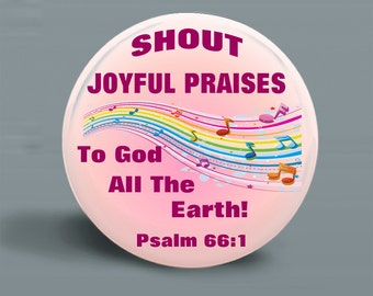 Button Shout Joyful Praises Magnet-Pinback - Original Design- 2.25 Inch Round