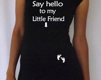 "maternity tee ""Say hello to my little friendl"" maternity clothes- VA043"