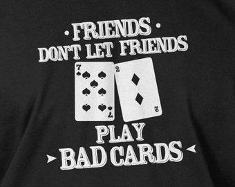 Funny Poker T-Shirt Friends Don't Let Friends Play Bad Cards T-Shirt Screen Printed T-Shirt Tee Shirt T Shirt Mens Ladies Womens