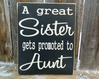Sister Sign- The best Sister gets promoted to Aunt