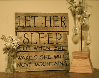 """Rustic nursery or girl's room wooden wall hanging, Baby shower gift, """"Let her sleep for when she wakes she will move mountains"""""""