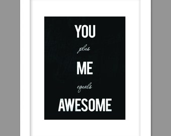 You Plus Me Equals Awesome, Awesome Wall Art, For Weddings, Best Friend, 8x10 11x14, Black and White, Red, Custom Color