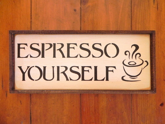 Espresso Yourself Sign Wood Signs Kitchen Home By