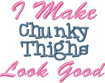 INSTANT DOWNLOAD I Make Chunky Thighs Look Good Machine Embroidery Design