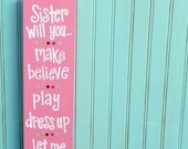Sister Sayings. Sisters Sign. Sister Will you make believe play dress up let me be the princess.
