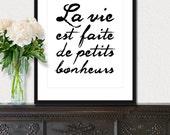 La Vie est Faite de Petits Bonheurs - 8x10 inches on A4 (in Black and White) French love quote print