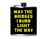 Burning Bridges Funny Flask -Sarcastic Humor -May the Bridges I Burn Light the Way Men Women Unisex One Size Fits All/