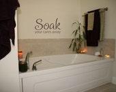 Soak your cares away 20x12.5 Bathroom Vinyl Wall Decal Sticker
