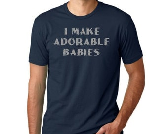 I make adorable babies funny T-shirt Fathers Day humor gift Tee