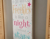A girl without freckles is like a night without stars - hand painted wood sign - you choose colors