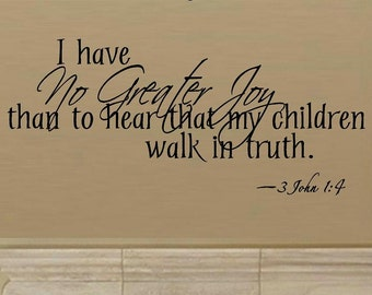 vinyl wall decal quote - To hear that my children walk in truth - 3 John 1:4 - C028