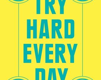Try Hard Every Day Screenprint