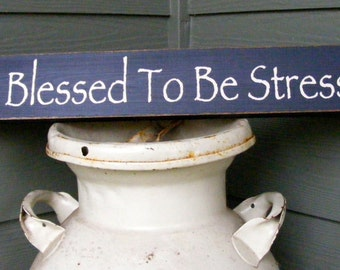 Too Blessed To Be Stressed. Hand Painted Typography Sign