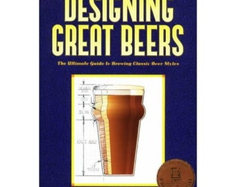 Designing Great Beers: The Ultimate Guide to Brewing Classic Styles