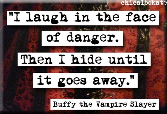 I Laugh In The Face Of Danger Quote: Buffy Laugh In The Face Of Danger Quote Magnet Or By