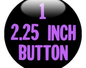 "1 Custom 2.25"" Pinback BUTTONS - create with Design-O-Matic"