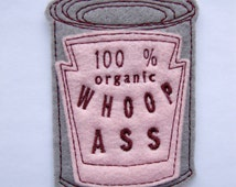 Iron on Patch Can of 100% organic Whoop *ss Applique in Pink Felt