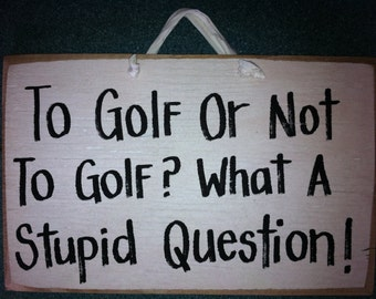 GOLF or not to golf stupid question sign gift father man sports