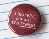 I like New York, but just as a friend Button or Magnet