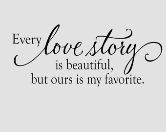 Bedroom decor - bedroom wall decal - Every love story is beautiful Wall Decal - wall decal -  romantic wall words