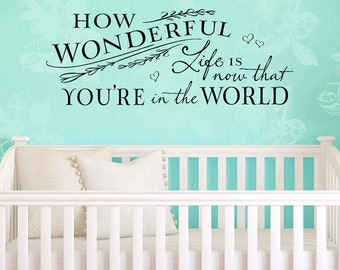 Vinyl Wall Decal - How wonderful life is now that you're in the world - nursery decor